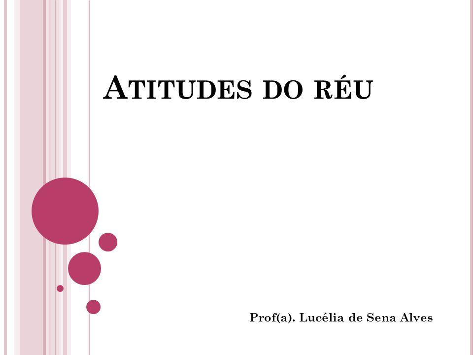 A TITUDES DO RÉU Prof(a). Lucélia de Sena Alves