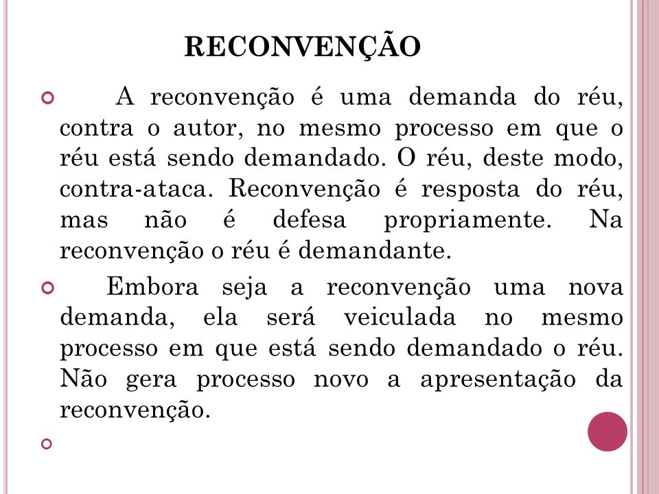 RECONVENÇÃO A reconvenção é uma demanda do réu, contra o autor, no mesmo processo em que o réu está sendo demandado. O réu, deste modo, contra-ataca.