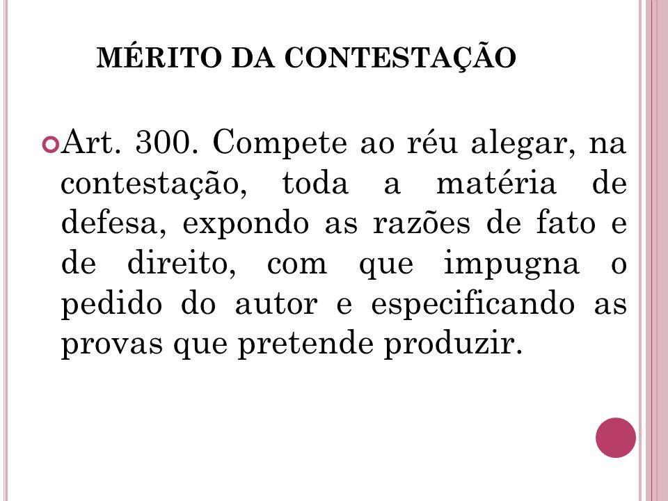 MÉRITO DA CONTESTAÇÃO Art. 300. Compete ao réu alegar, na contestação, toda a matéria de defesa, expondo as razões de fato e de direito, com que impug