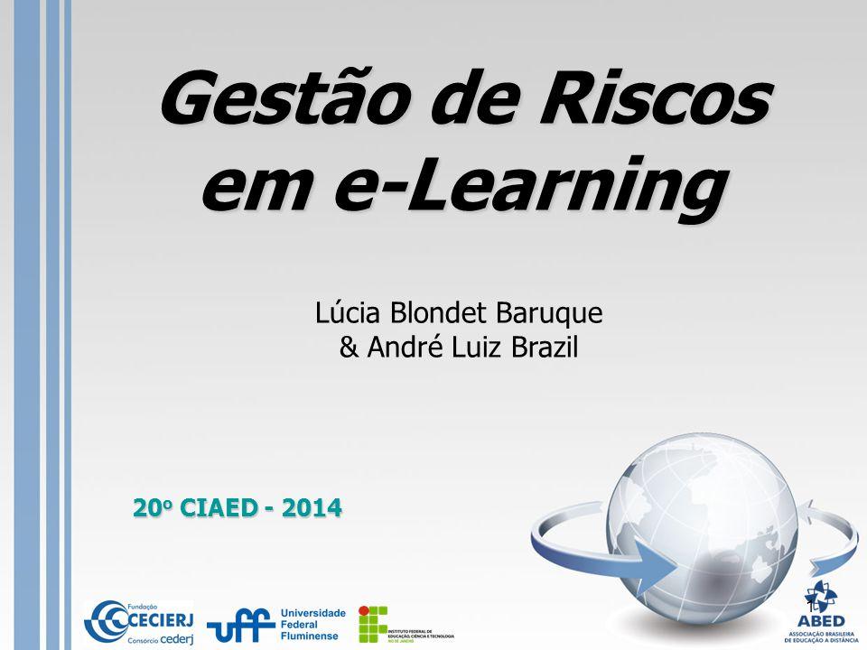1 Gestão de Riscos em e-Learning Lúcia Blondet Baruque & André Luiz Brazil 20 o CIAED - 2014