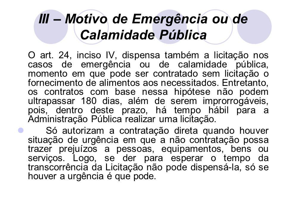 III – Motivo de Emergência ou de Calamidade Pública O art.