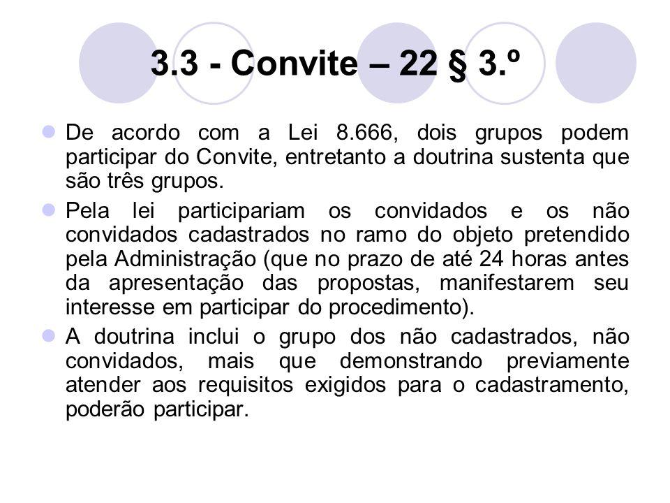 3.3 - Convite – 22 § 3.º De acordo com a Lei 8.666, dois grupos podem participar do Convite, entretanto a doutrina sustenta que são três grupos.