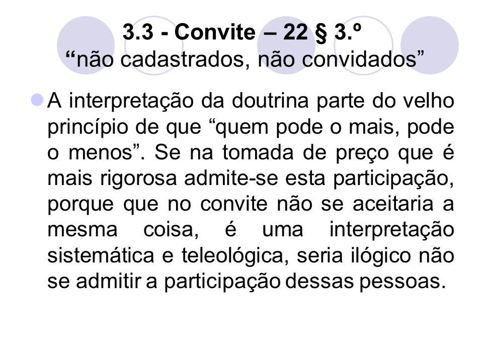 3.3 - Convite – 22 § 3.º não cadastrados, não convidados A interpretação da doutrina parte do velho princípio de que quem pode o mais, pode o menos .