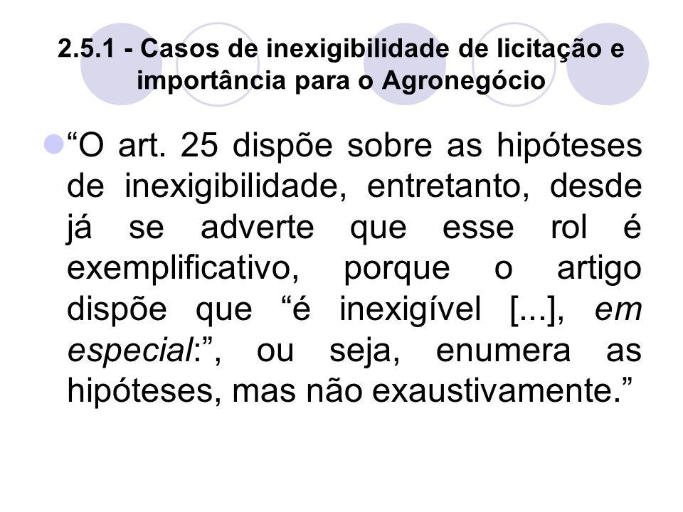 2.5.1 - Casos de inexigibilidade de licitação e importância para o Agronegócio O art.