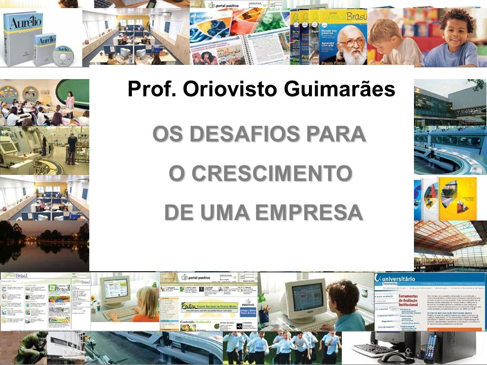 Prof. Oriovisto Guimarães OS DESAFIOS PARA O CRESCIMENTO O CRESCIMENTO DE UMA EMPRESA DE UMA EMPRESA