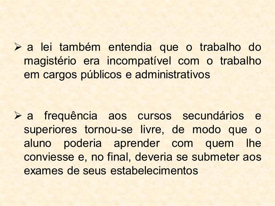  a lei também entendia que o trabalho do magistério era incompatível com o trabalho em cargos públicos e administrativos  a frequência aos cursos se