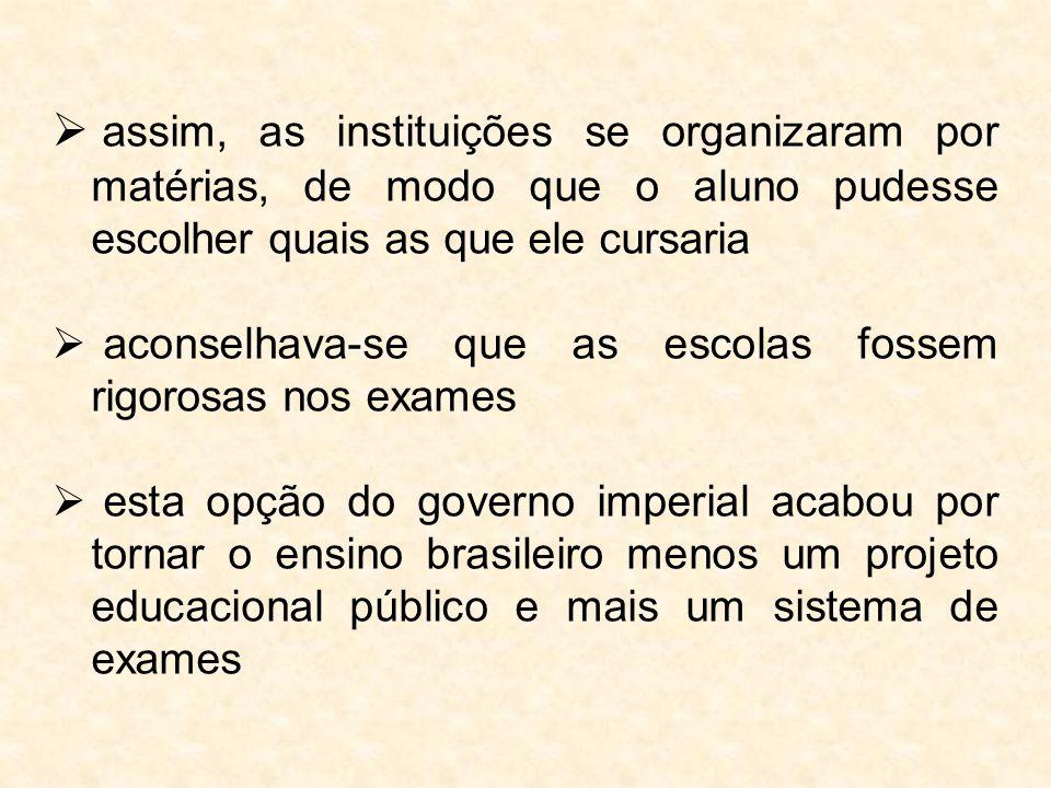  assim, as instituições se organizaram por matérias, de modo que o aluno pudesse escolher quais as que ele cursaria  aconselhava-se que as escolas f