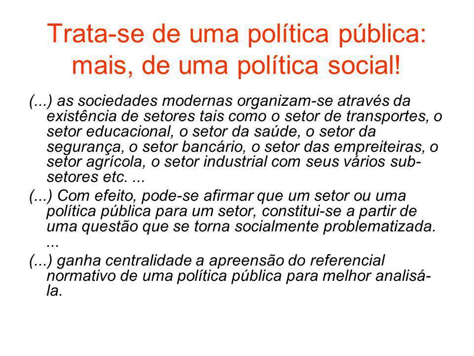 Trata-se de uma política pública: mais, de uma política social.