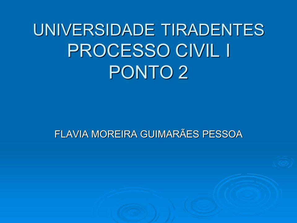 UNIVERSIDADE TIRADENTES PROCESSO CIVIL I PONTO 2 FLAVIA MOREIRA GUIMARÃES PESSOA
