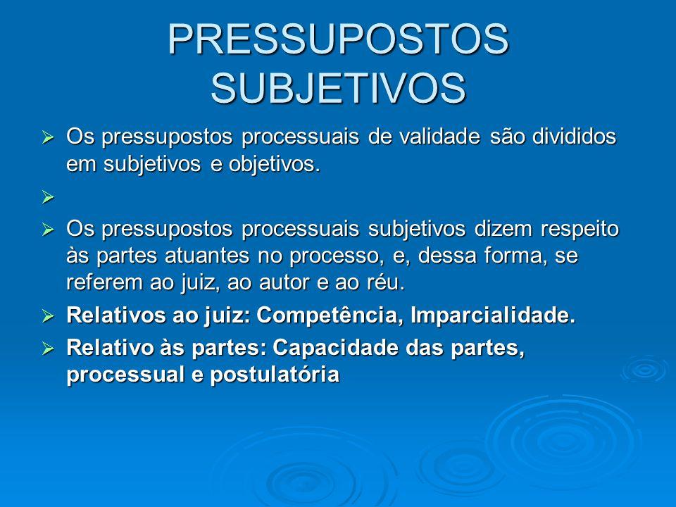 PRESSUPOSTOS SUBJETIVOS  Os pressupostos processuais de validade são divididos em subjetivos e objetivos.   Os pressupostos processuais subjetivos