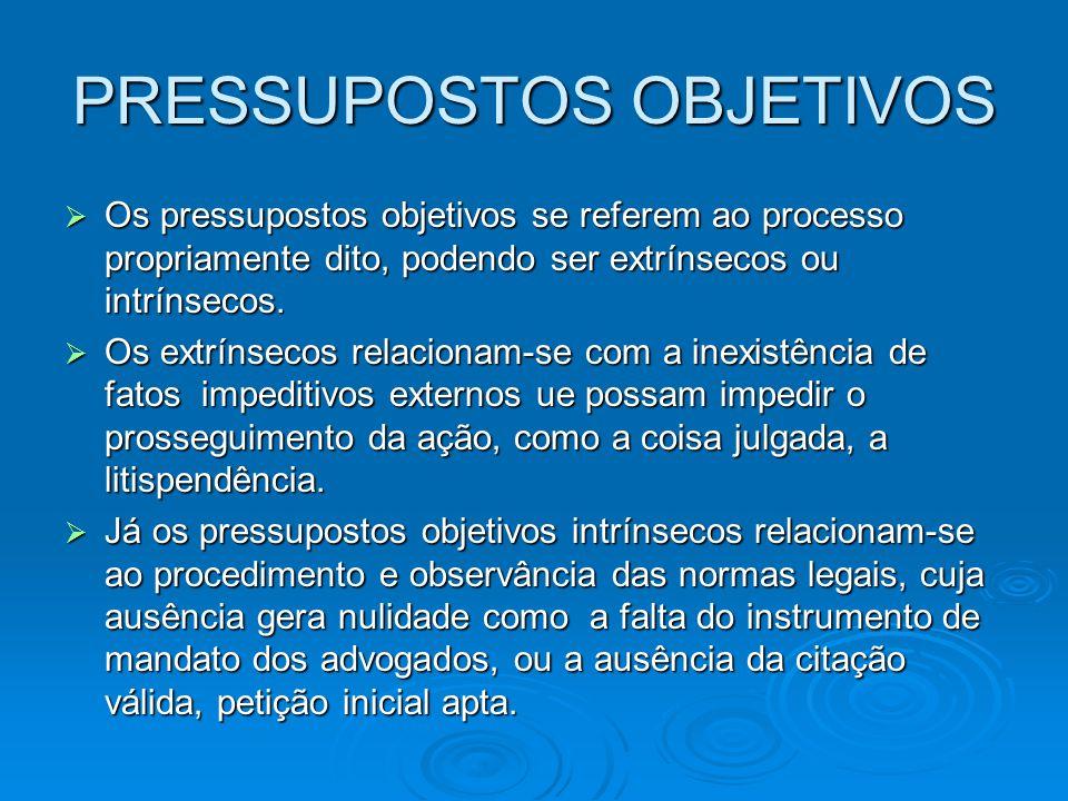PRESSUPOSTOS OBJETIVOS  Os pressupostos objetivos se referem ao processo propriamente dito, podendo ser extrínsecos ou intrínsecos.  Os extrínsecos