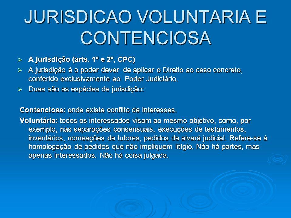 JURISDICAO VOLUNTARIA E CONTENCIOSA  A jurisdição (arts. 1º e 2º, CPC)  A jurisdição é o poder dever de aplicar o Direito ao caso concreto, conferid