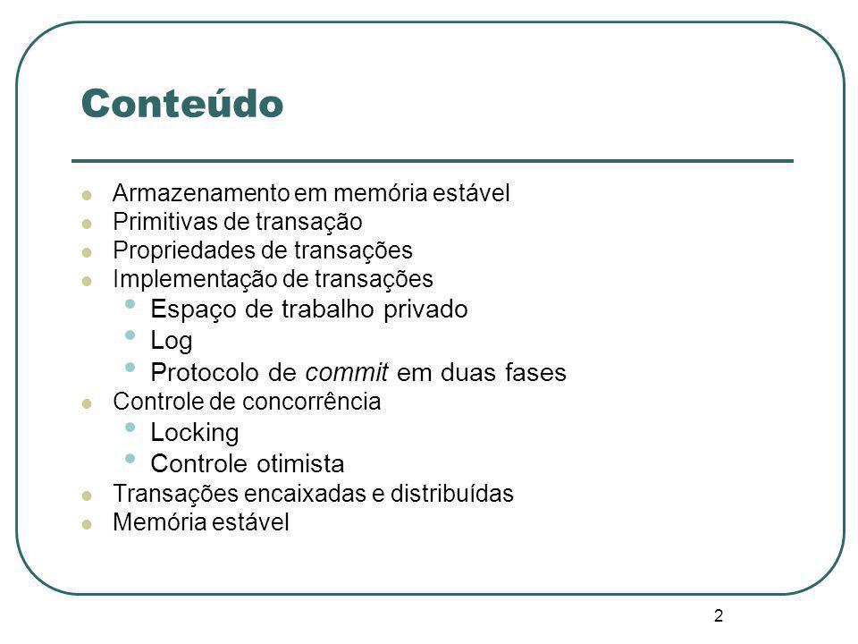 13 Protocolo de commit em duas fases Two-phase commit protocol: 2PC A ação de commit deve ser instantânea e indivisível.