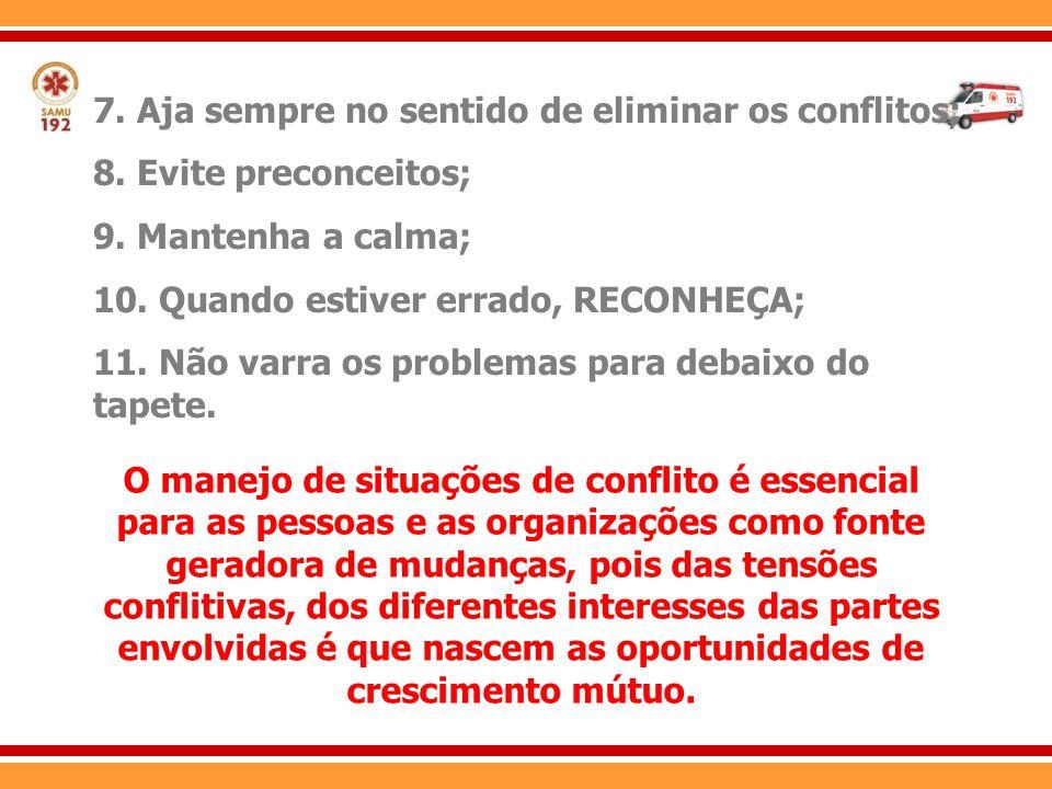 7. Aja sempre no sentido de eliminar os conflitos; 8. Evite preconceitos; 9. Mantenha a calma; 10. Quando estiver errado, RECONHEÇA; 11. Não varra os