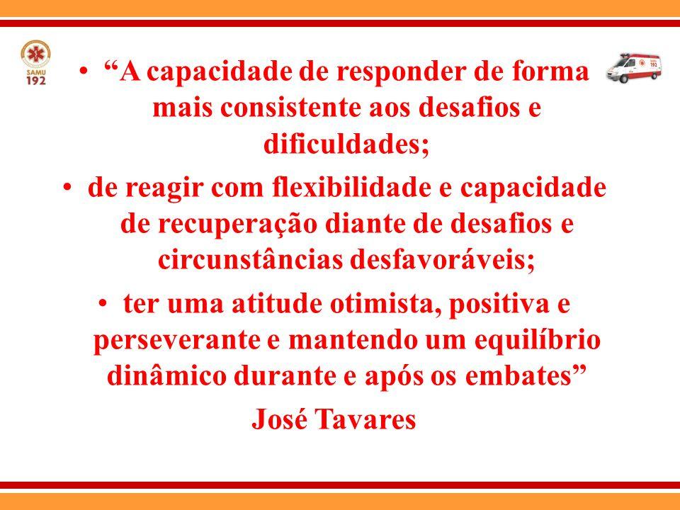 """""""A capacidade de responder de forma mais consistente aos desafios e dificuldades; de reagir com flexibilidade e capacidade de recuperação diante de de"""