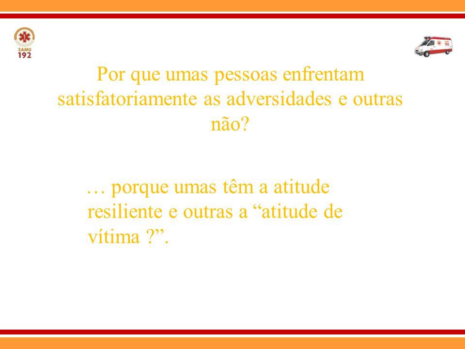 """Por que umas pessoas enfrentam satisfatoriamente as adversidades e outras não? … porque umas têm a atitude resiliente e outras a """"atitude de vítima ?"""""""