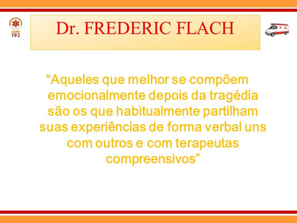 """Dr. FREDERIC FLACH """"Aqueles que melhor se compõem emocionalmente depois da tragédia são os que habitualmente partilham suas experiências de forma verb"""