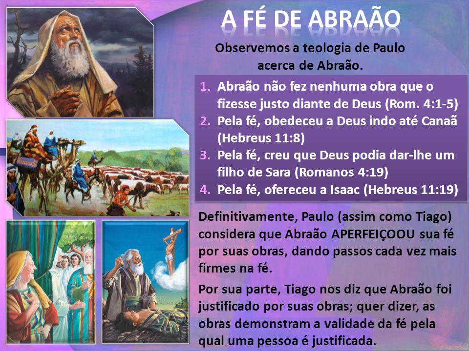 Observemos a teologia de Paulo acerca de Abraão.