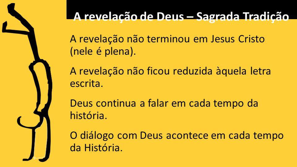 A revelação não terminou em Jesus Cristo (nele é plena).
