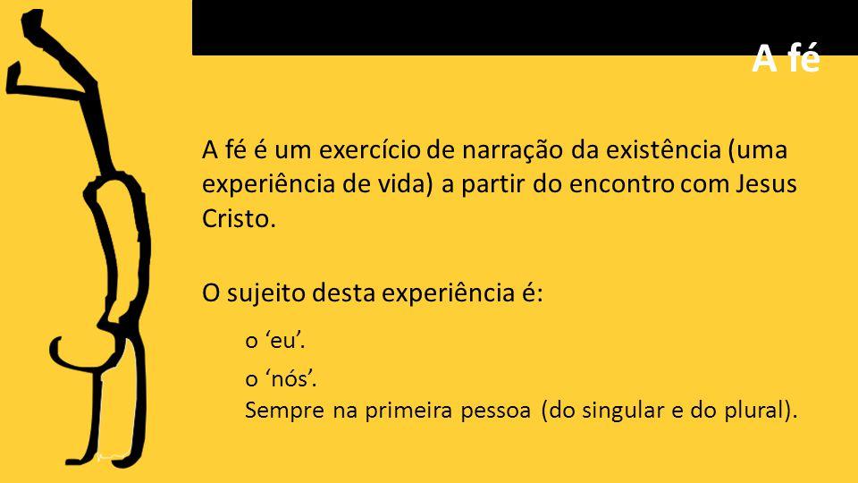 A fé é um exercício de narração da existência (uma experiência de vida) a partir do encontro com Jesus Cristo.