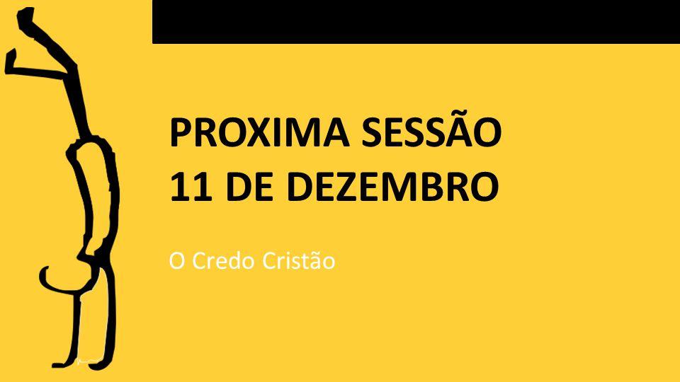 PROXIMA SESSÃO 11 DE DEZEMBRO O Credo Cristão