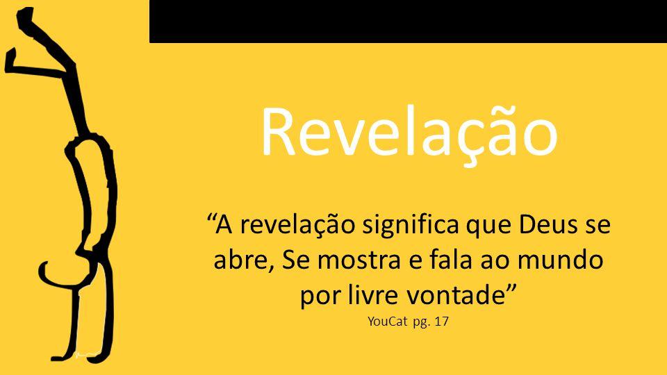 Revelação A revelação significa que Deus se abre, Se mostra e fala ao mundo por livre vontade YouCat pg.