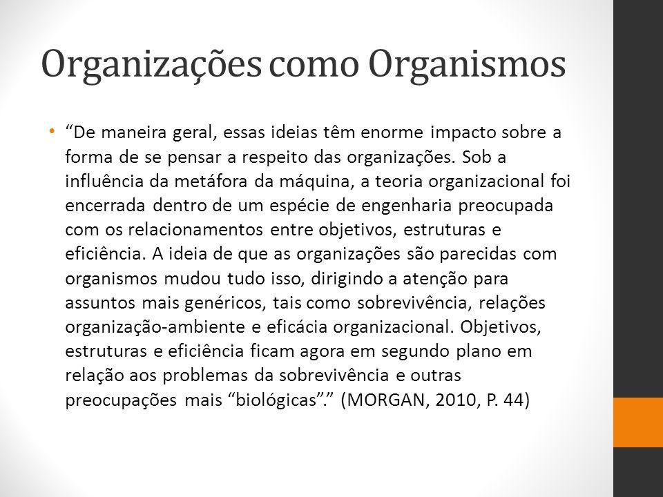 """Organizações como Organismos """"De maneira geral, essas ideias têm enorme impacto sobre a forma de se pensar a respeito das organizações. Sob a influênc"""