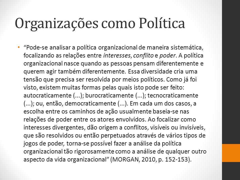 Organizações como Política Pode-se analisar a política organizacional de maneira sistemática, focalizando as relações entre interesses, conflito e poder.