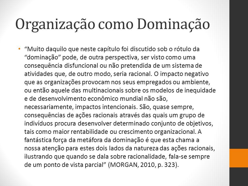 """Organização como Dominação """"Muito daquilo que neste capítulo foi discutido sob o rótulo da """"dominação"""" pode, de outra perspectiva, ser visto como uma"""