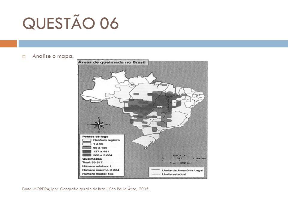QUESTÃO 06  Analise o mapa. Fonte: MOREIRA, Igor. Geografia geral e do Brasil. São Paulo: Ática, 2005.