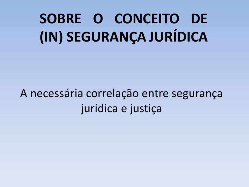 SOBRE O CONCEITO DE (IN) SEGURANÇA JURÍDICA A necessária correlação entre segurança jurídica e justiça
