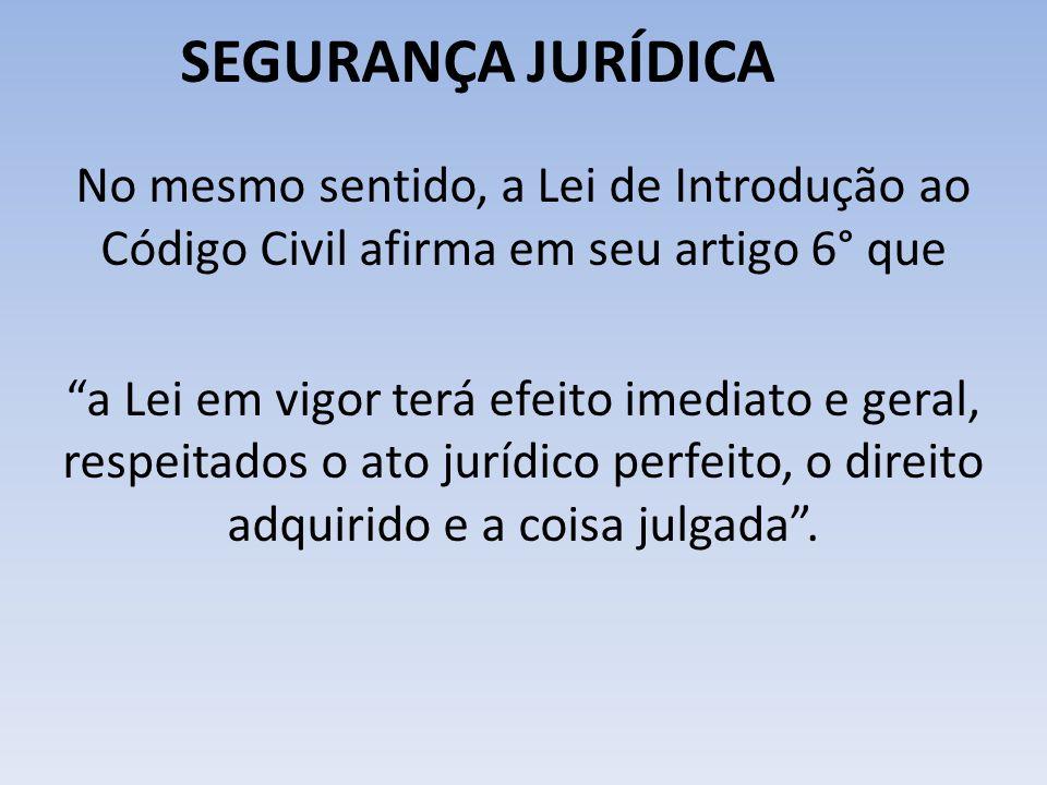 """SEGURANÇA JURÍDICA No mesmo sentido, a Lei de Introdução ao Código Civil afirma em seu artigo 6° que """"a Lei em vigor terá efeito imediato e geral, res"""