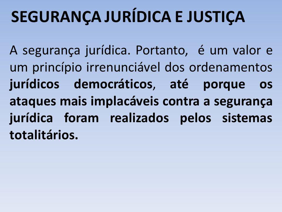 SEGURANÇA JURÍDICA E JUSTIÇA A segurança jurídica. Portanto, é um valor e um princípio irrenunciável dos ordenamentos jurídicos democráticos, até porq