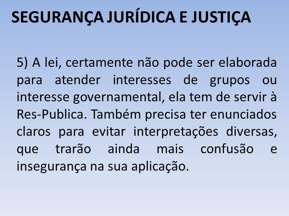 SEGURANÇA JURÍDICA E JUSTIÇA 5) A lei, certamente não pode ser elaborada para atender interesses de grupos ou interesse governamental, ela tem de serv