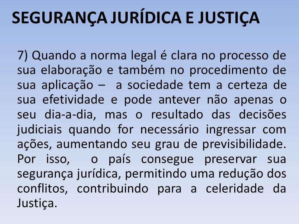 SEGURANÇA JURÍDICA E JUSTIÇA 7) Quando a norma legal é clara no processo de sua elaboração e também no procedimento de sua aplicação – a sociedade tem