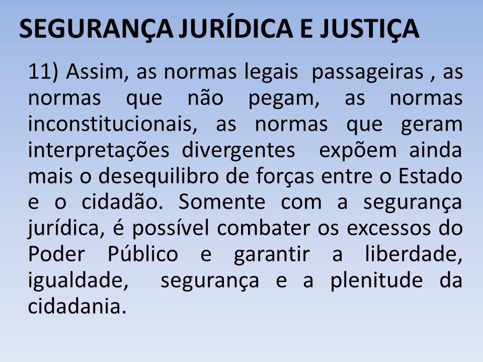 SEGURANÇA JURÍDICA E JUSTIÇA 11) Assim, as normas legais passageiras, as normas que não pegam, as normas inconstitucionais, as normas que geram interp