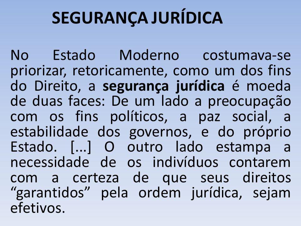 SEGURANÇA JURÍDICA No Estado Moderno costumava-se priorizar, retoricamente, como um dos fins do Direito, a segurança jurídica é moeda de duas faces: D