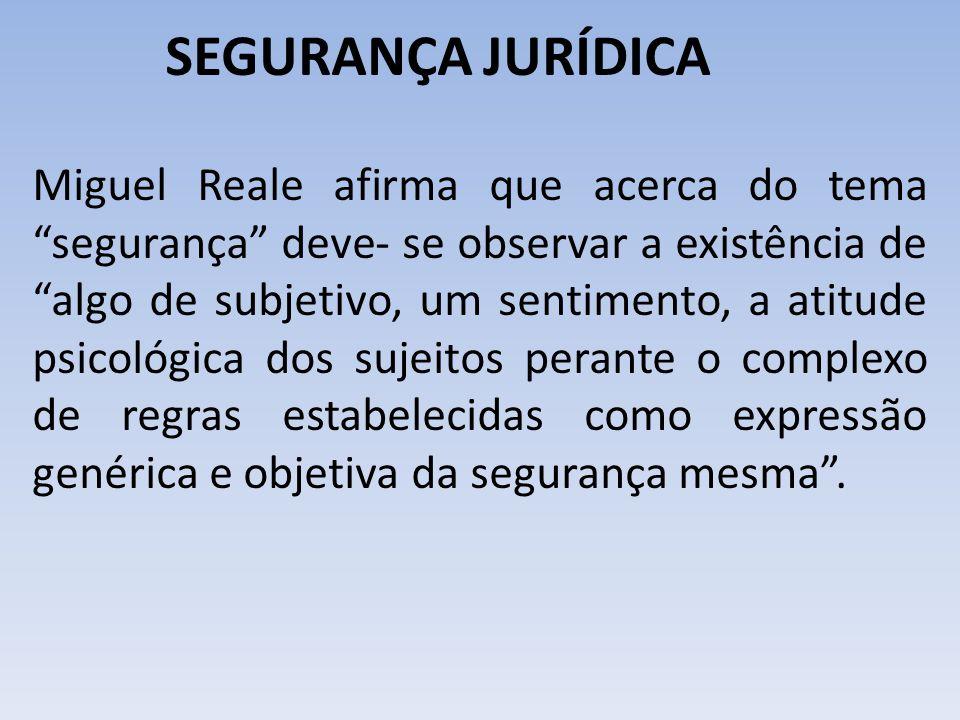 """SEGURANÇA JURÍDICA Miguel Reale afirma que acerca do tema """"segurança"""" deve- se observar a existência de """"algo de subjetivo, um sentimento, a atitude p"""