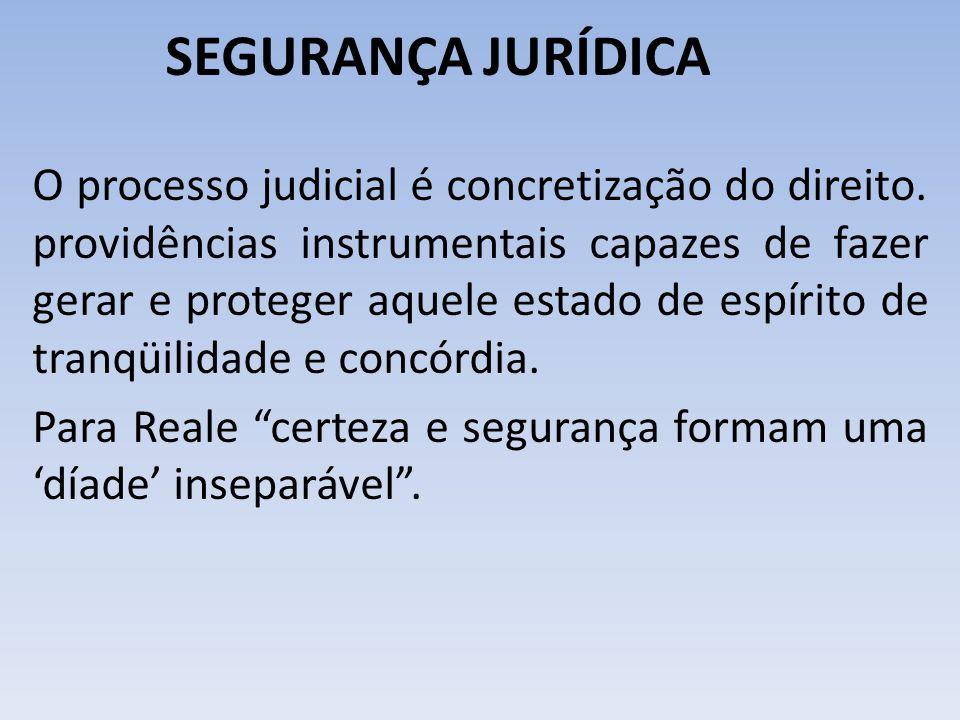 SEGURANÇA JURÍDICA O processo judicial é concretização do direito. providências instrumentais capazes de fazer gerar e proteger aquele estado de espír