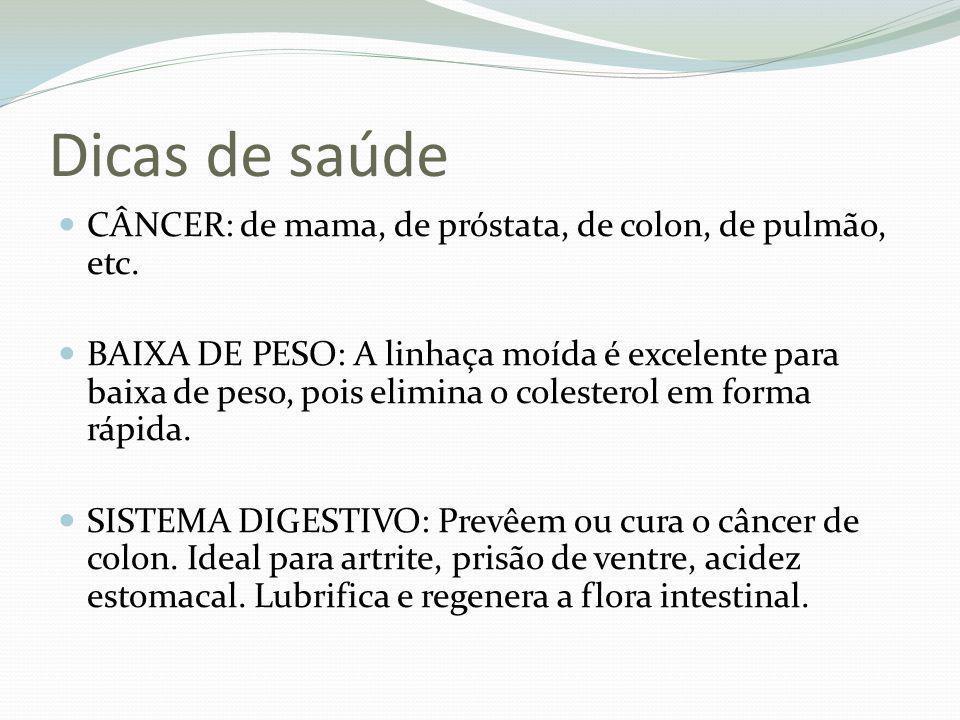 Dicas de saúde CÂNCER: de mama, de próstata, de colon, de pulmão, etc. BAIXA DE PESO: A linhaça moída é excelente para baixa de peso, pois elimina o c