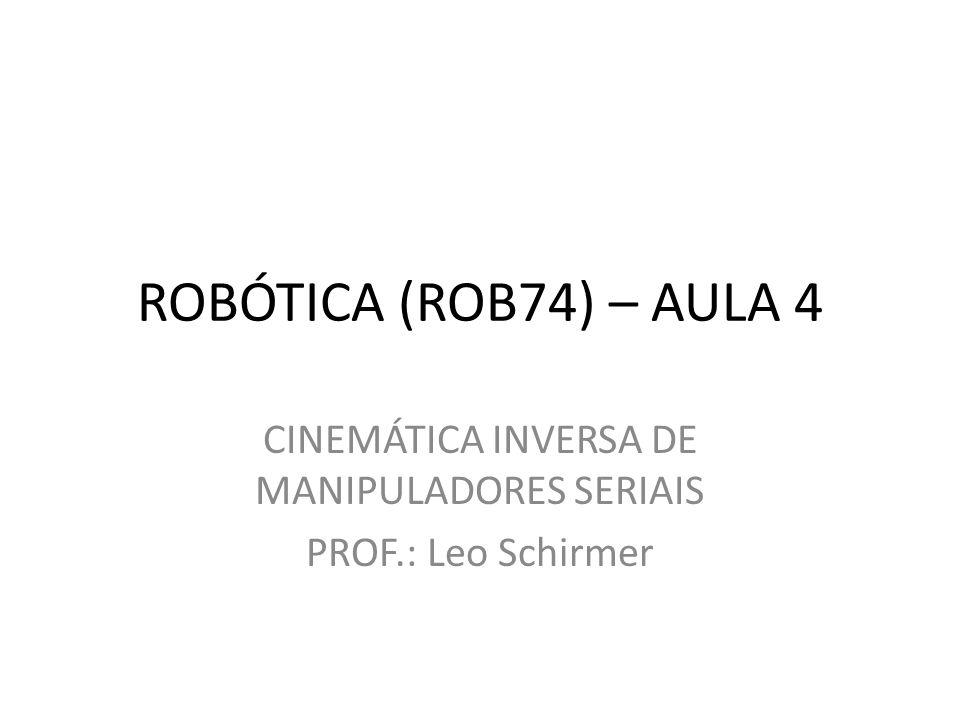PROGRAMA CINEMÁTICA INVERSA DE MANIPULADORES SERIAIS – Problemática – Exemplos – Redundância Cinemática – Uso de Inversa – Punho Esférico