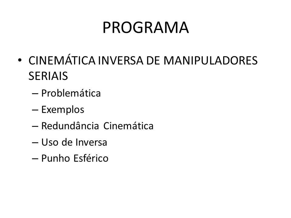 Cinemática Inversa Procura determinar o conjunto de valores das juntas que se adequem a uma dada configuração do espaço operacional ou cartesiano.