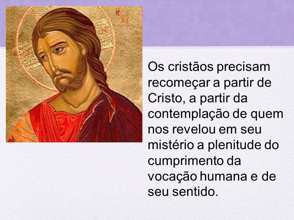 Os cristãos precisam recomeçar a partir de Cristo, a partir da contemplação de quem nos revelou em seu mistério a plenitude do cumprimento da vocação