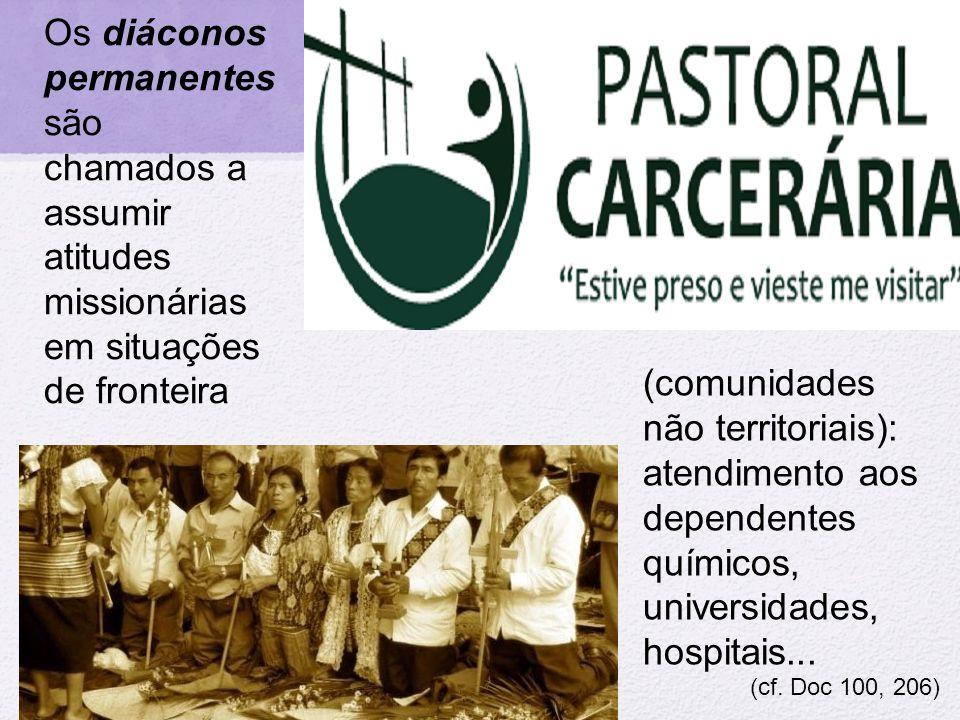 Os diáconos permanentes são chamados a assumir atitudes missionárias em situações de fronteira (comunidades não territoriais): atendimento aos depende