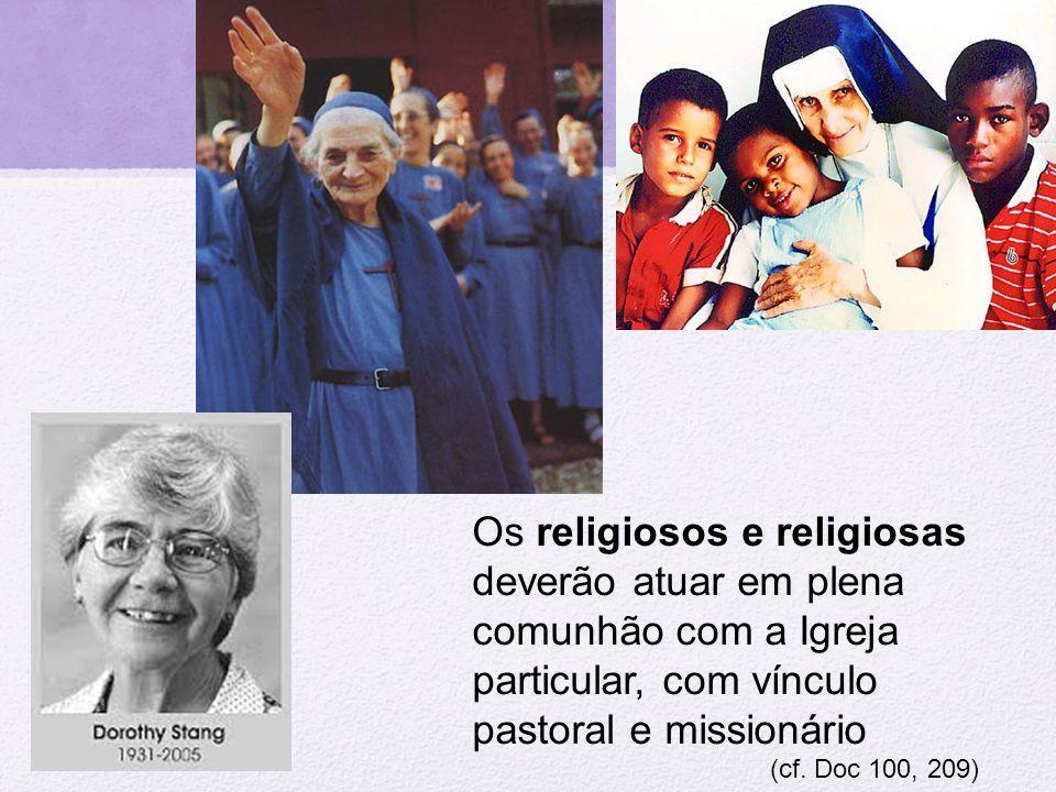 Os religiosos e religiosas deverão atuar em plena comunhão com a Igreja particular, com vínculo pastoral e missionário (cf. Doc 100, 209)