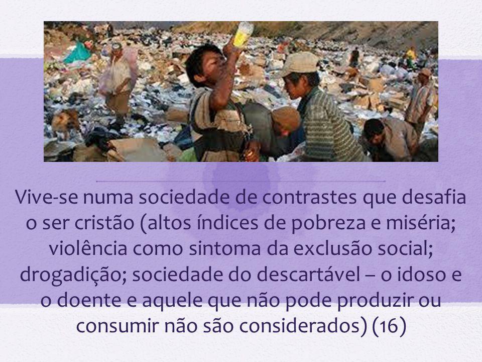 Vive-se numa sociedade de contrastes que desafia o ser cristão (altos índices de pobreza e miséria; violência como sintoma da exclusão social; drogadi