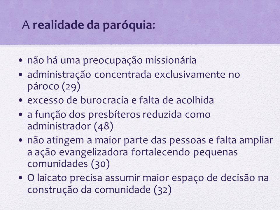 4.A realidade da paróquia: não há uma preocupação missionária administração concentrada exclusivamente no pároco (29) excesso de burocracia e falta de