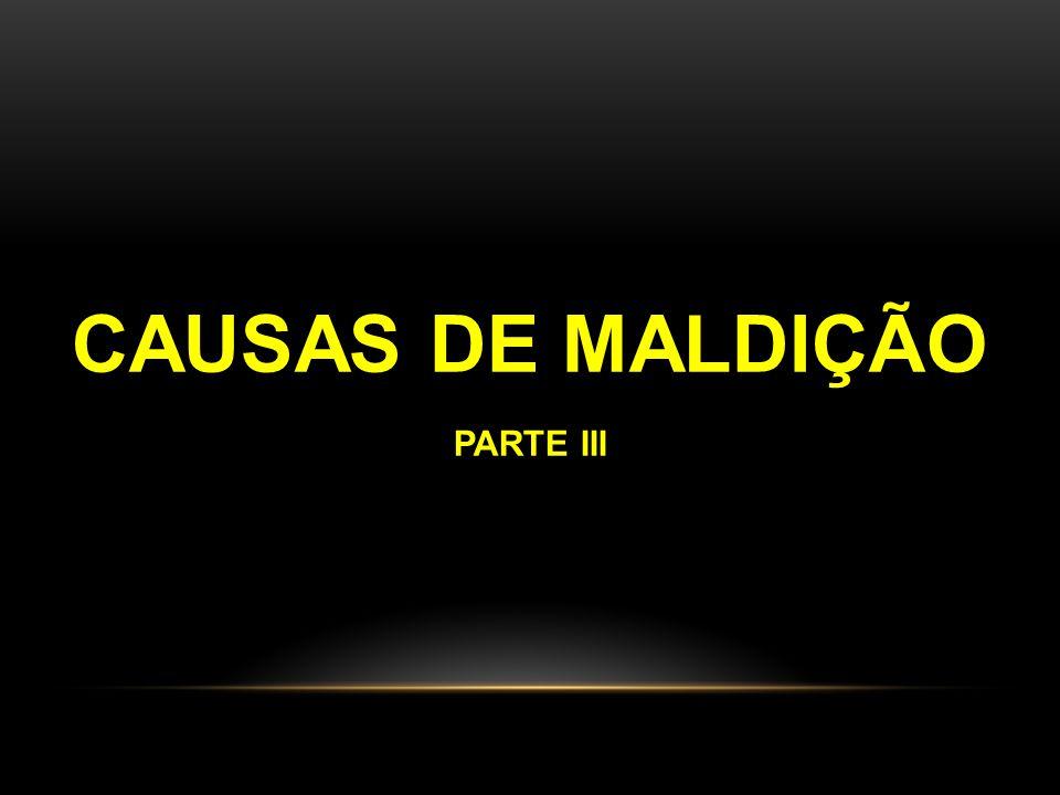 CAUSAS DE MALDIÇÃO PARTE III