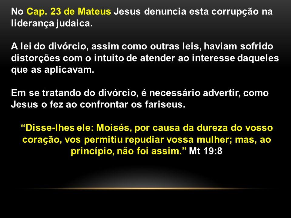 No Cap. 23 de Mateus Jesus denuncia esta corrupção na liderança judaica. A lei do divórcio, assim como outras leis, haviam sofrido distorções com o in