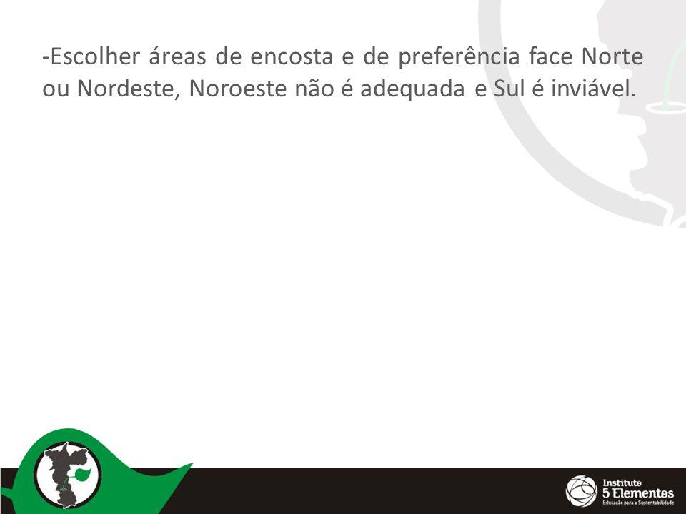 -Escolher áreas de encosta e de preferência face Norte ou Nordeste, Noroeste não é adequada e Sul é inviável.